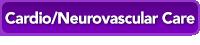 Cardio/Neurovascular Care